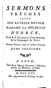 Sermons Prêches: Devant Son Altesse Royale Madame La Duchesse D'Yorck, Volume3