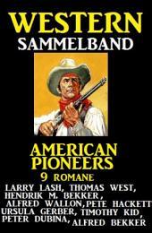 American Pioneers - 9 Romane: Western Sammelband