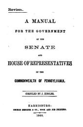 A Manual for the Government of the Senate and House of Representatives of the Commonwealth of Pennsylvania