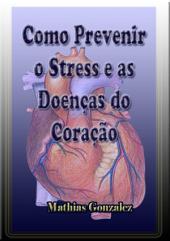 Como Prevenir O Stress E As Doenças Do Coração