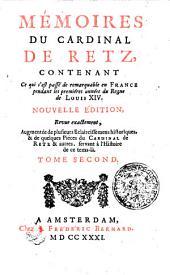 Mémoires Du Cardinal De Retz: Contenant Ce qui s'est passé de remarquable en France pendant les premiéres années du Regne de Louis XIV.. Tome Second, Volume2