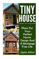 Tiny House: Houses for Living Small