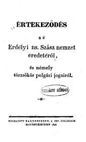 Értekezödés az erdélyi ns. szász nemzet eredetéről: és nemely törzsökös polgári jogairól