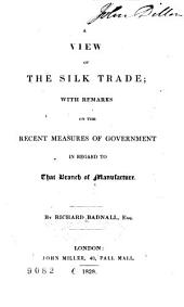 A View of the Silk Trade: With Remarks on the Recent Measures of Government in Regard to that Branch of Manufacture
