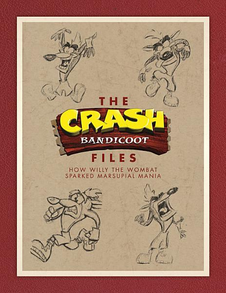 Download The Crash Bandicoot Files  How Willy the Wombat Sparked Marsupial Mania Book