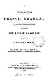A Preparatory French Grammar To The New Practical System Of Acquiring The French Language Book PDF