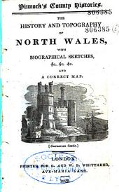The History and Topography of North Wales, with Biographical Sketches... and a Correct Map