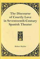The Discourse of Courtly Love in Seventeenth century Spanish Theater PDF