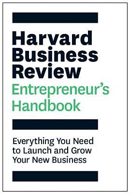 The Harvard Business Review Entrepreneur s Handbook