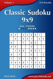Classic Sudoku 9x9 - Easy to Extreme - Volume 1 - 276 Puzzles