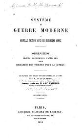 Système de guerre moderne, ou Nouvelle tactique avec les nouvelles armes: Observations relatives à la brochure de M. le général Jomini sur la formation des troupes pour le combat, Volume2