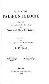 Allgemeine palaeontologie: entwurf einer systematischen darstellung der fauna und flora der vorwelt, zum gebrauche bei vorlesungen und zum selbstunterrichte