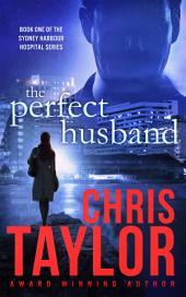 THE PERFECT HUSBAND - Book One of the Sydney Harbour Hospital series: The Sydney Harbour Hospital Series