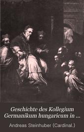 Geschichte des Kollegium Germanikum Hungarikum in Rom: Band 1
