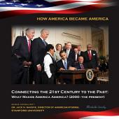 Connecting the 21st Century to the Past: What Makes America America? (2000-the p