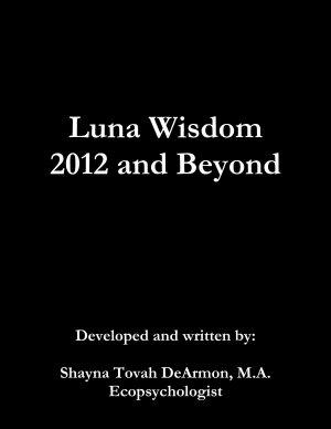 Luna Wisdom  2012 and Beyond