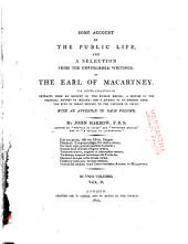 Some Account of the Public Life, and a Selection from the Unpublished Writings, of the Earl of Macartney: Extracts from an account of the Russian empire. A short sketch of the political history of Ireland. Journal of an embassy from the King of Great Britain to the Emperor of China. Appendix to the Journal
