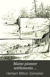 Maine pioneer settlements ...: Volume 1