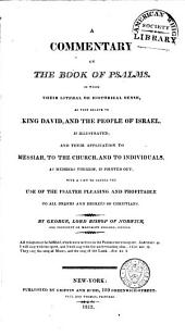 A commentary on the book of Psalms. In which their literal or historical sense, as they relate to King David, and the people of Israel, is illustrated; and their application to Messiah, to the church, and to individuals, as members thereof, is pointed out; with a view to render the use of the psalter pleasing and profitable to all orders and degrees of Christians