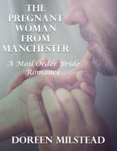 The Pregnant Woman from Manchester: A Mail Order Bride Romance