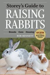 Storey's Guide to Raising Rabbits, 4th Edition: Breeds, Care, Housing, Edition 4