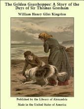 The Golden Grasshopper: A Story of the Days of Sir Thomas Gresham