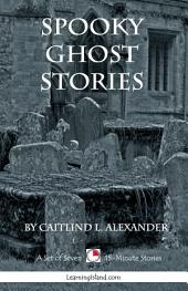 Spooky ghost Stories: A Set of Seven Spooky 15-Minute Stories