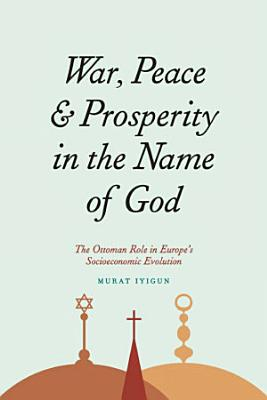 War  Peace  and Prosperity in the Name of God PDF