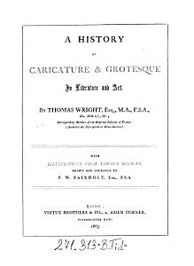 A History of Caricature and Grotesque in Literature and Art   With Illustr  by F  W  Fairholt PDF