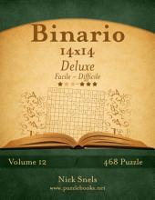 Binario 14x14 Deluxe - Da Facile a Difficile - Volume 12 - 468 Puzzle