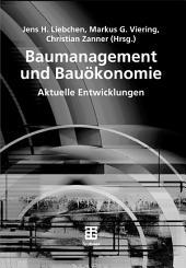 Baumanagement und Bauökonomie: Aktuelle Entwicklungen