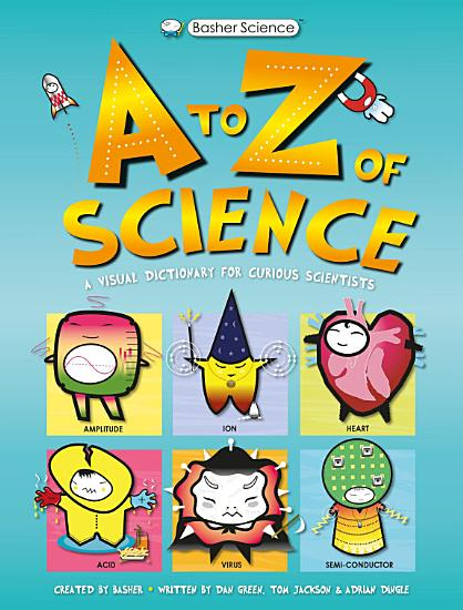 Basher Science  An A to Z of Science PDF