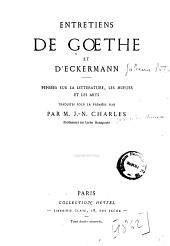 Entretiens de Goethe et d'Eckermann pensées sur la litterature, les moeurs et les arts traduites pour la première fois par J.-N. Charles