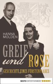 Greif und Rose: Geschichte eines Fürstenpaares