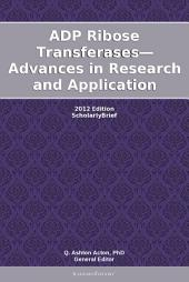ADP Ribose Transferases—Advances in Research and Application: 2012 Edition: ScholarlyBrief