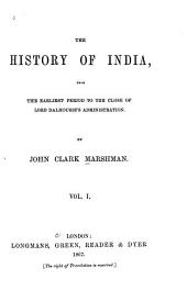 The History of India: From the Earliest Period to the Close of Lord Dalhousie's Administration