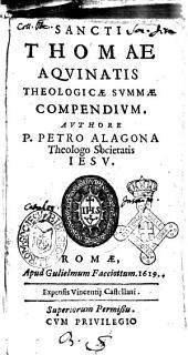 Sancti Thomae Aquinatis theologicae summae compendium. Authore P. Petro Alagona theologo Societatis Iesu