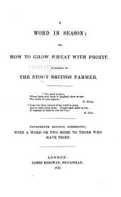 A Word in Season: Or How to Grow Wheat with Profit: Addressed to the Stout British Farmer