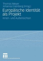 Europäische Identität als Projekt: Innen- und Außensichten