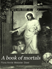 A Book of Mortals: Being a Record of the Good Deeds and Good Qualities of what Humanity is Pleased to Call the Lower Animals