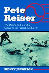 Pete Reiser: The Rough-and-Tumble Career of the Perfect Ballplayer