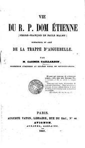 Vie du R.P. Don Etienne: fundateur et abbé de la Trappe d'Aigudelle
