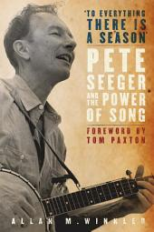 """To Everything There is a Season"": Pete Seeger and the Power of Song"