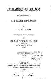 Catherine of Aragon and the sources of the English Reformation, ed. from the Fr. by C.M. Yonge