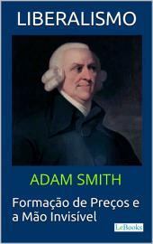 LIBERALISMO: Adam Smith: Formação de Preços e a Mão invisível