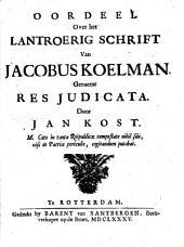 Oordeel over het lantroerig schrift van Jacobus Koelman, ..