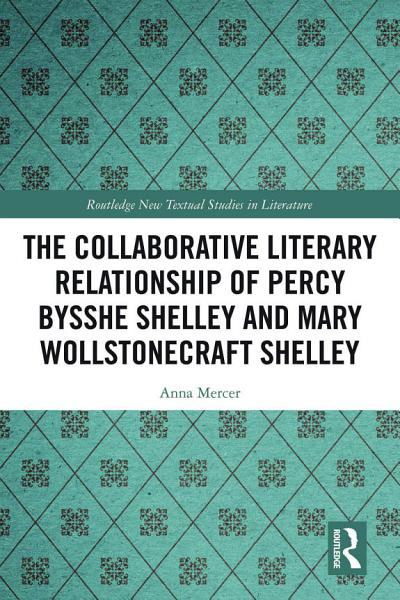 Download The Collaborative Literary Relationship of Percy Bysshe Shelley and Mary Wollstonecraft Shelley Book