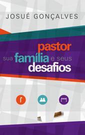 Pastor: Sua Família e Seus Desafios