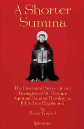 A Shorter Summa: The Most Essential Philosophical Passages of St. Thomas Aquinas' Summa Theologica Edited and Explained for Beginners
