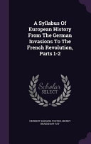 A Syllabus of European History from the German Invasions to the French Revolution  Parts 1 2 PDF